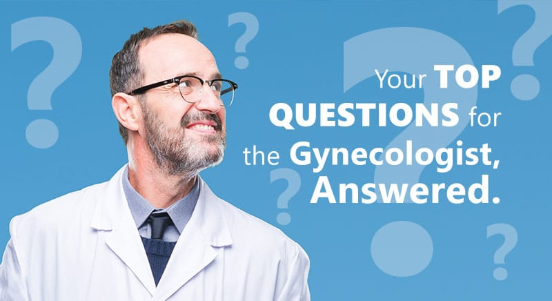 , Your Top Questions for the Gynecologist, Answered